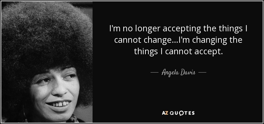 quote-i-m-no-longer-accepting-the-things-i-cannot-change-i-m-changing-the-things-i-cannot-angela-davis-81-34-95.jpg
